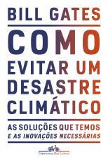 COMO EVITAR UM DESASTRE CLIMÁTICO - AS SOLUÇÕES QUE TEMOS E AS INOVAÇÕES NECESSÁRIAS