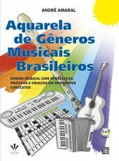 AQUARELA DE GÊNEROS MUSICAIS BRASILEIROS - ENSINO MUSICAL COM APRECIAÇÃO, PRÁTICA E CRIAÇÃO