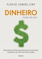 DINHEIRO - MODO DE USAR - GUIA PRÁTICO DE FINANÇAS PESSOAIS PARA VOCÊ INVESTIR, TRANSFORMAR SUA VIDA E SER BEM-SUCEDIDO