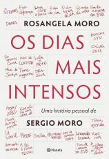 OS DIAS MAIS INTENSOS - UMA HISTÓRIA PESSOAL DE SERGIO MORO