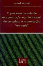 """O PROCESSO RECENTE DE REORGANIZAÇÃO AGROINDUSTRIAL - DO COMPLEXO À ORGANIZAÇÃO """"EM REDE"""""""