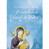 A MATERNIDADE ECLESIAL DE MARIA