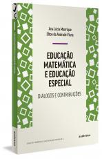 EDUCAÇÃO MATEMÁTICA E EDUCAÇÃO ESPECIAL - DIÁLOGOS E CONTRIBUIÇÕES