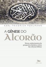 A GÊNESE DO ALCORÃO - NOVOS CONHECIMENTOS DA PERSPECTIVA HISTÓRICO-CRÍTICA DAS CIÊNCIAS BÍBLICAS
