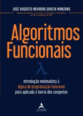 ALGORITMOS FUNCIONAIS - INTRODUÇÃO MINIMALISTA À LÓGICA DE PROGRAMAÇÃO FUNCIONAL PURA APLICADA À TEORIA DOS CONJUNTOS