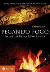 PEGANDO FOGO - POR QUE COZINHAR NOS TORNOU HUMANOS