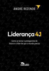 LIDERANÇA 4.1 - COMO SE TORNAR O PROTAGONISTA DO FUTURO E O LÍDER DE QUE O MUNDO PRECISA