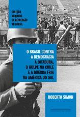 O BRASIL CONTRA A DEMOCRACIA - A DITADURA, O GOLPE NO CHILE E A GUERRA FRIA NA AMÉRICA DO SUL
