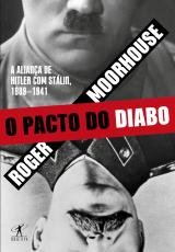 O PACTO DO DIABO - A ALIANÇA DE HITLER COM STÁLIN, 1939-1941