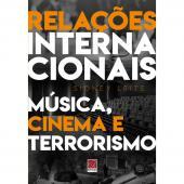 RELAÇÕES INTERNACIONAIS: MÚSICA, CINEMA E TERRORISMO