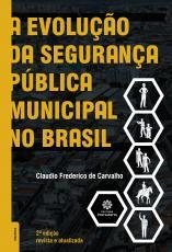 A EVOLUÇÃO DA SEGURANÇA PÚBLICA MUNICIPAL NO BRASIL