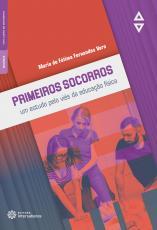 PRIMEIROS SOCORROS - UM ESTUDO PELO VIÉS DA EDUCAÇÃO FÍSICA