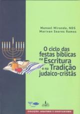 O CICLO DAS FESTAS BÍBLICAS NA ESCRITURA E NA TRADIÇÃO JUDAICO-CRISTÃS