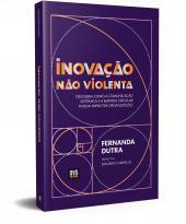 INOVAÇÃO NÃO VIOLENTA - DESCUBRA COMO A COMUNICAÇÃO SISTÊMICA E A EMPATIA CIRCULAR PODEM IMPACTAR ORGANIZAÇÕES