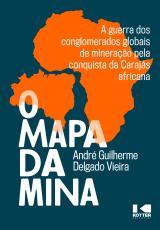 O MAPA DA MINA: A GUERRA DOS CONGLOMERADOS GLOBAIS DE MINERAÇÃO PELA CONQUISTA DA CARAJÁS AFRICANA