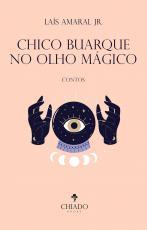 CHICO BUARQUE NO OLHO MÁGICO - CONTOS