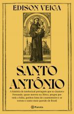 SANTO ANTÔNIO - A HISTÓRIA DO INTELECTUAL PORTUGUÊS QUE SE CHAMAVA FERNANDO, QUASE MORREU NA ÁFRICA, PREGOU POR TODA A ITÁLIA, GANHOU FAMA DE CASAMENTEIRO E SE TORNOU O SANTO MAIS QUERIDO DO BRASIL