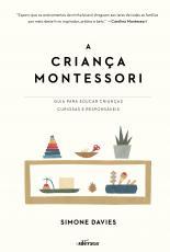 A CRIANÇA MONTESSORI - GUIA PARA EDUCAR CRIANÇAS CURIOSAS E RESPONSÁVEIS