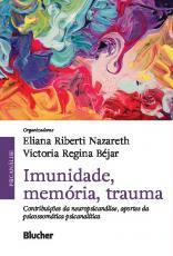 IMUNIDADE, MEMÓRIA, TRAUMACONTRIBUIÇÕES DA NEUROPSICANÁLISE, APORTES DA PSICOSSOMÁTICA PSICANALÍTICA