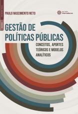GESTÃO DE POLÍTICAS PÚBLICAS - CONCEITOS, APORTES TEÓRICOS E MODELOS ANALÍTICOS