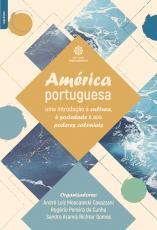 AMÉRICA PORTUGUESA - UMA INTRODUÇÃO À CULTURA, À SOCIEDADE E AOS PODERES COLONIAIS