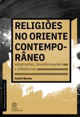 RELIGIÕES NO ORIENTE CONTEMPORÂNEO - ADAPTAÇÕES, TRANSFORMAÇÕES E INFLUÊNCIAS