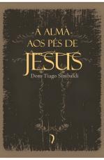 A ALMA AOS PÉS DE JESUS: EXERCÍCIOS DEVOTOS