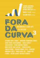 FORA DA CURVA 3 - UNICÓRNIOS E START-UPS DE SUCESSO