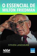 O ESSENCIAL DE MILTON FRIEDMAN
