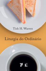 LITURGIA DO ORDINÁRIO - PRÁTICAS SAGRADAS NA VIDA COTIDIANA