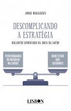 DESCOMPLICANDO A ESTRATÉGIA - BALANCED SCORECARD NA ÁREA DA SAÚDE