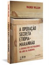 OPERAÇÃO SECRETA ETIÓPIA-MARANHÃO, A - A GUERRA DOS RESPIRADORES NO ANO DA PANDEMIA