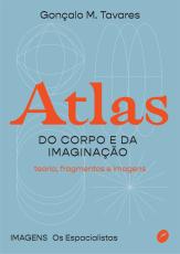 ATLAS DO CORPO E DA IMAGINAÇÃO - TEORIA, FRAGMENTOS E IMAGENS