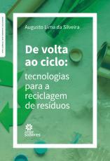 DE VOLTA AO CICLO - TECNOLOGIAS PARA A RECICLAGEM DE RESÍDUOS