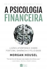 A PSICOLOGIA FINANCEIRA - LIÇÕES ATEMPORAIS SOBRE FORTUNA, GANÂNCIA E FELICIDADE