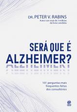 SERÁ QUE É ALZHEIMER? - 101 PERGUNTAS MAIS FREQUENTES DENTRO DOS CONSULTÓRIOS