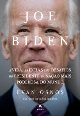 JOE BIDEN - A VIDA, AS IDEIAS E OS DESAFIOS DO PRESIDENTE DA NAÇÃO MAIS PODEROSA DO MUNDO