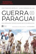 GUERRA DO PARAGUAI - VIDAS, PERSONAGENS E DESTINOS NO MAIOR CONFLITO DA AMÉRICA DO SUL