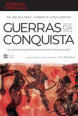 GUERRAS DA CONQUISTA - DA INVASÃO DOS PORTUGUESES ATÉ OS DIAS DE HOJE