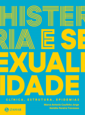 HISTERIA E SEXUALIDADE - CLÍNICA, ESTRUTURA, EPIDEMIAS