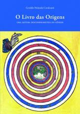 O LIVRO DAS ORIGENS - UMA LEITURA DESCOMPROMISSADA DO GÊNESIS