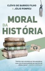 MORAL DA HISTÓRIA - HISTÓRIAS REAIS ORIENTADAS POR DOIS PENSADORES; CASOS VIVOS DE QUEM PRETENDE SAIR MAIS FORTE DE DILEMAS MORAIS.