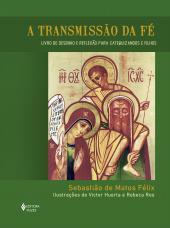 A TRANSMISSÃO DA FÉ - LIVRO DE DESENHO E REFLEXÃO PARA CATEQUIZANDOS E FILHOS