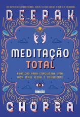 MEDITAÇÃO TOTAL - PRÁTICAS PARA CONQUISTAR UMA VIDA MAIS PLENA E CONSCIENTE