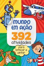 MUNDO EM AÇÃO - 392 ATIVIDADES PARA BRINCAR E PINTAR