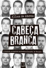 CABEÇA BRANCA - A CAÇADA AO MAIOR NARCOTRAFICANTE DO BRASIL