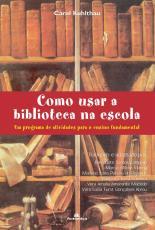 COMO USAR A BIBLIOTECA NA ESCOLA - UM PROGRAMA DE ATIVIDADES PARA O ENSINO FUNDAMENTAL