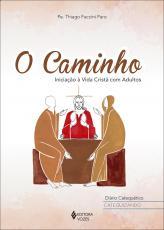 O CAMINHO, DIÁRIO CATEQUÉTICO - CTQZ. - INICIAÇÃO À VIDA CRISTÃ COM ADULTOS