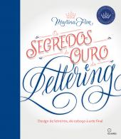 SEGREDOS DE OURO DO LETTERING, OS - DESIGN DE LETREIROS, DO ESBOÇO A ARTE FINAL