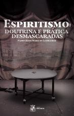 ESPIRITISMO: DOUTRINA E PRÁTICA DESMASCARADAS